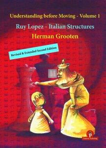 Understanding before Moving : Part 1: Ruy Lopez and Italian Structures Ext. Rev. 2nd Edition
