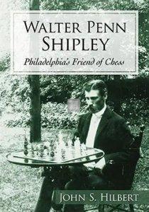 Walter Penn Shipley - Philadelphia's Friend of Chess