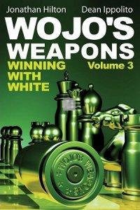 Wojo's Weapons - Winning with White vol.3
