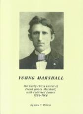 Young Marshall - The early chess career 1893-1900 with collected games